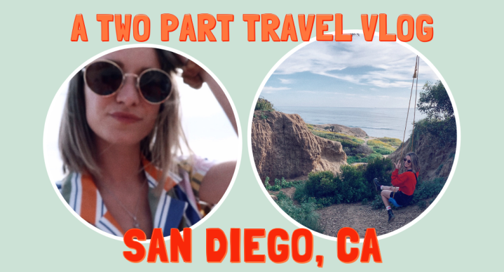 A TWO-PART TRAVEL VLOG: SAN DIEGO, CA