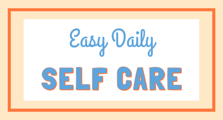 SELF-CARE TO ADD TO YOUR DAILY ROUTINE
