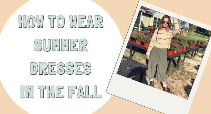 5 WAYS TO WEAR A SUMMER DRESS IN THE FALL